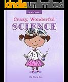 Crazy, Wonderful Science (A Mia Book Book 4)
