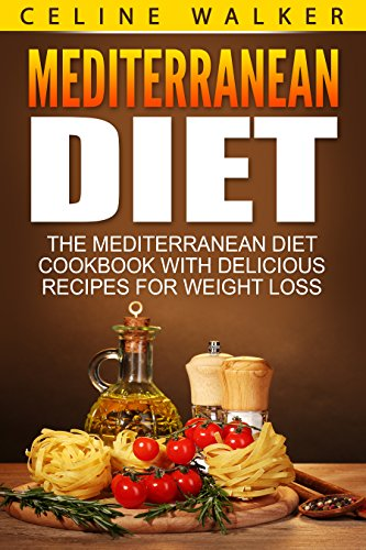 Mediterranean Diet: The Mediterranean Diet Cookbook with Delicious Recipes for Weight Loss  (Cookbook, For Beginners 2) by Celine Walker