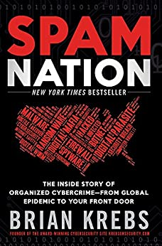 Spam Nation: The Inside Story of Organized Cybercrime-from Global Epidemic to Your Front Door by [Krebs, Brian]
