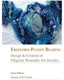 FreeForm Peyote Beading: Design and Creation of Original Wearable Art Jewelry