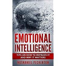 Emotional Intelligence: Tips on How to Improve and Why It Matters (Emotional Intelligence 2.0, Social Skills, Emotions, Awareness, Influence, Motivation)
