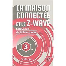 La maison connectée et le Z-Wave - L'Odyssée de la framboise (French Edition)