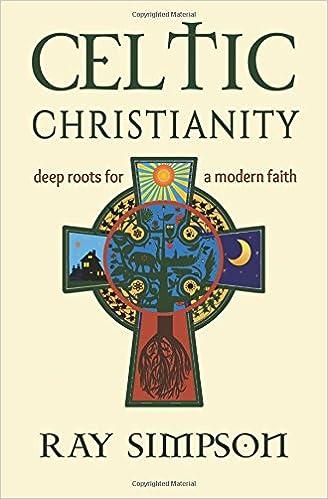 Celtic Christianity Deep Roots For A Modern Faith Ray Simpson