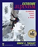 Extreme Alpinism: Climbing Light, High, and Fast