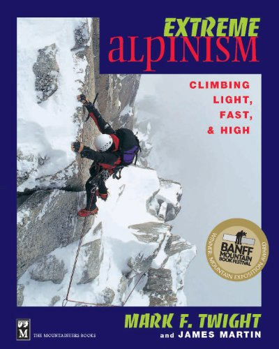 Extreme Alpinism: Climbing Light, High, and Fast (Walking With James Martin)