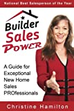 Builder Sales Power: A Guide for Exceptional New Home Sales PROfessionals