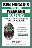 Ben Hogan?s Tips for Weekend Golfers: Simple Advice to Improve Your Game