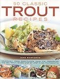50 Classic Trout Recipes, Jane Bamforth, 1844764877