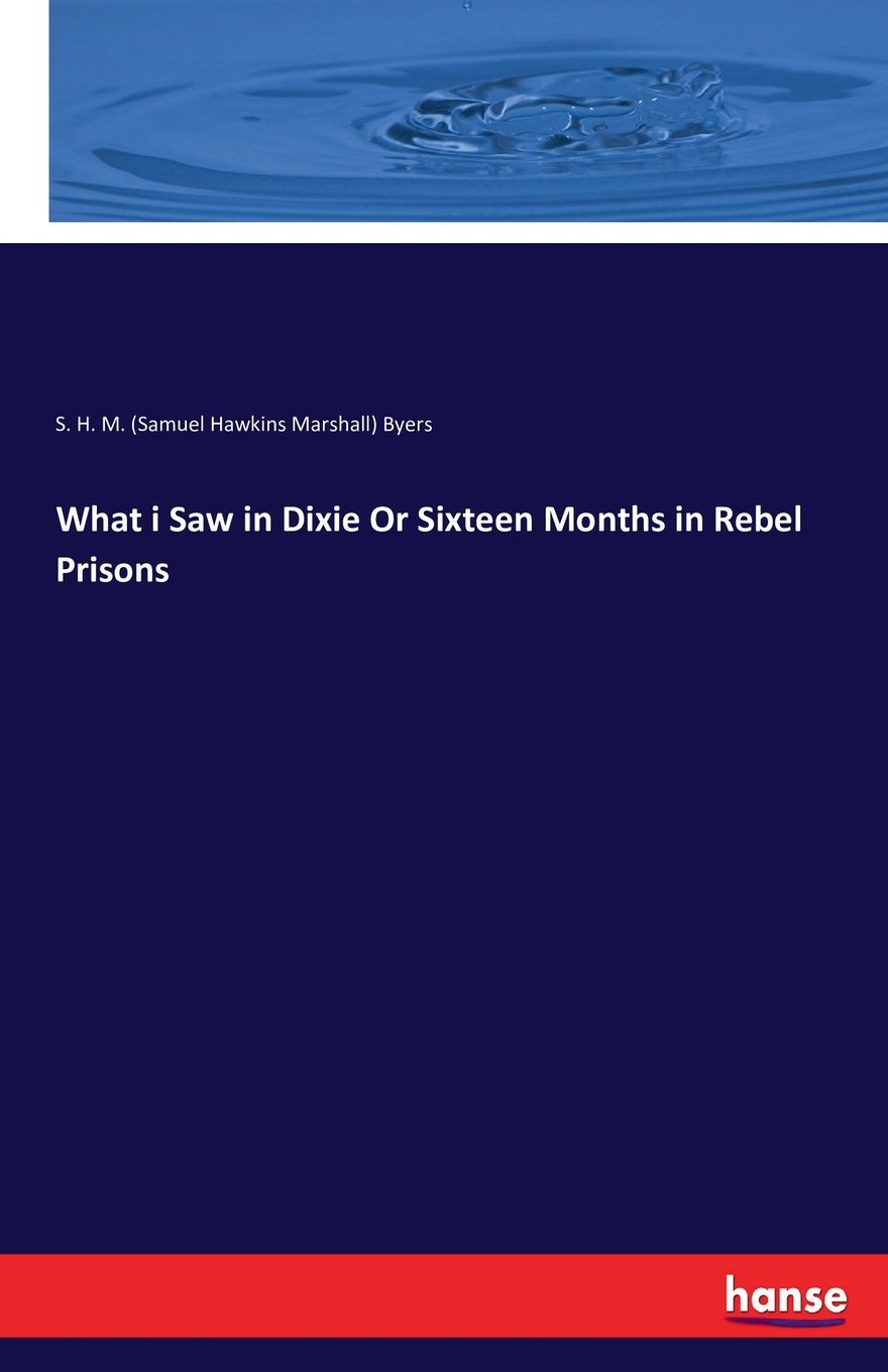 Read Online What I Saw in Dixie or Sixteen Months in Rebel Prisons pdf epub