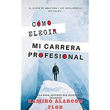 Cómo Elegir mi Carrera Profesional: El Diario de Jonathan y las Inteligencias Múltiples (Elección de Carrera Profesional nº 1)