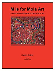 M is for Mola Art : A Kuna Indian Alphabet of Quilted Folk Art