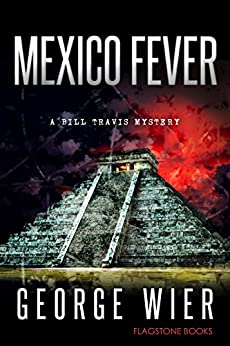 Mexico Fever (The Bill Travis Mysteries Book 12) by [Wier, George]