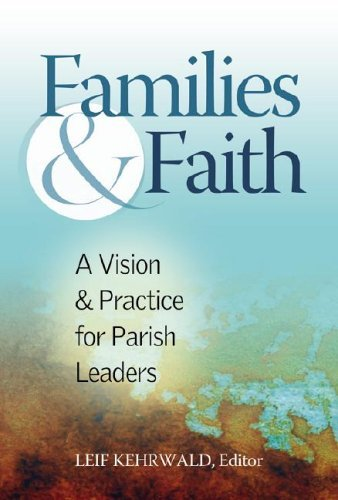 Families and Faith: A Vision and Practice for Leaders