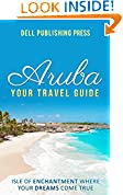 #10: Aruba: Your Travel Guide: Isle of Enchantment Where Your Dreams Come True! (Traveling Around the World series Book 1)