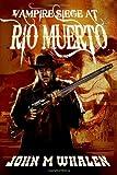Vampire Siege at Rio Muerto, John Whalen, 1495379922