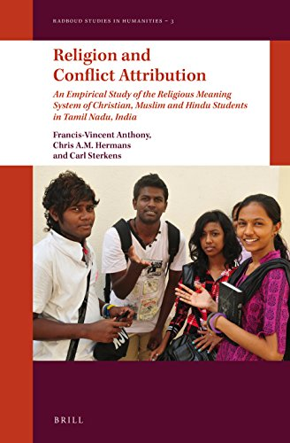 Religion and Conflict Attribution: An Empirical Study of the Religious Meaning System of Christian, Muslim and Hindu Students in Tamil Nadu, India (Radboud Studies in Humanities)
