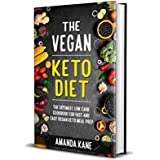 The Vegan Keto Diet: The Ultimate Low Carb Cookbook For Fast And Easy Vegan Keto Meal Prep