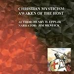 Christian Mysticism: Awaken of the Host | Mr. Henry Harrison Epps