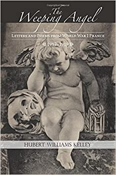 The Weeping Angel: Letters and Poems from World War I