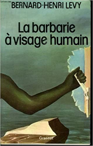 La Barbarie A Visage Humain Bernard Henri Levy Amazon Com