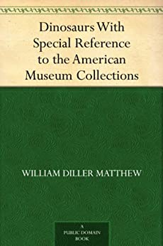 Dinosaurs With Special Reference to the American Museum Collections by [Matthew, William Diller]