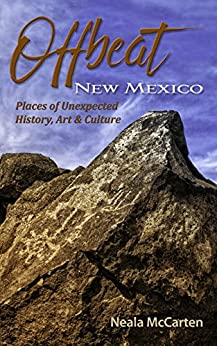 Offbeat New Mexico: Places of Unexpected History, Art, and Culture by [McCarten, Neala]