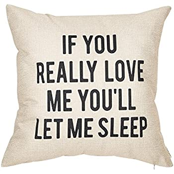Fjfz If You Really Love Me You'll Let Me Sleep Lover Décor Funny Decoration Cotton Linen Home Decorative Throw Pillow Case Cushion Cover for Sofa Couch, 18