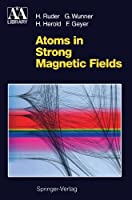 Atoms in Strong Magnetic Fields: Quantum Mechanical Treatment and...