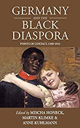 Germany And The Black Diaspora: Points of Contact, 1250-1914 (Studies in German History)