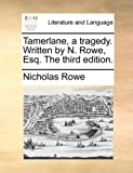 Tamerlane, a Traged Written by N Rowe, Esq The, Nicholas Rowe, 1170573401