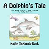 img - for A Dolphin's Tale: The true story of the rescue of a baby dolphin book / textbook / text book