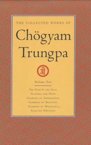 The-Collected-Works-of-Chogyam-Trungpa-Volume-2-The-Path-Is-the-Goal-Training-the-Mind-Glimpses-of-Abhidharma-Glimpses-of-Shunyata-Glimpses-of-Mahayana-Selected-Writings