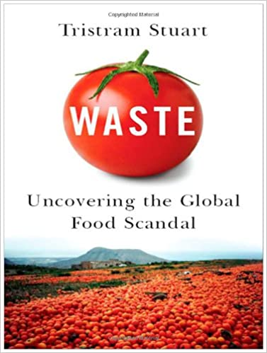 Waste uncovering the global food scandal tristram stuart amazon waste uncovering the global food scandal tristram stuart amazon books fandeluxe Images