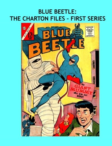 Blue Beetle: The Charlton Files - First Series: All Ten Issues (1964-1965) --- Great Silver Age Comic Action -- All Stories -- No Ads