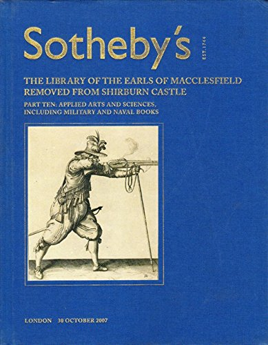 SOTHEBY'S The Library of the Earls of Macclesfield removed from Shirburn Castle Part Ten: Applied Arts and Sciences Including Military and Naval Books 30 October 2007 London. pdf epub