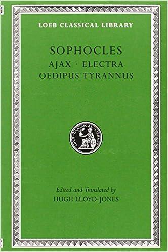 Sophocles, Volume I. Ajax. Electra. Oedipus Tyrannus (Loeb Classical Library No. 20)