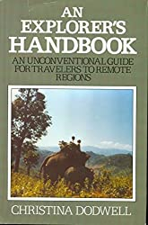 An Explorer's Handbook: An Unconventional Guide for Travelers to Remote Regions