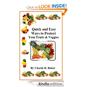 Quick and Easy Ways to Protect Your Fruits and Veggies Charm D. Baker