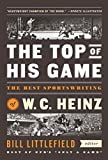the top of his game the best sportswriting of w c heinz a library of america special publication by w c heinz 2015 03 10