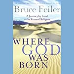 Where God Was Born: A Journey by Land to the Roots of Religion | Bruce Feiler