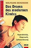 Das Drama des modernen Kindes: Hyperaktivität, Magersucht, Selbstverletzung (Beltz Taschenbuch/Ratgeber)