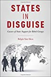 img - for States in Disguise: Causes of State Support for Rebel Groups book / textbook / text book