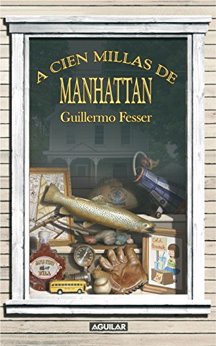 A cien millas de Manhattan (Spanish Edition) by [Fesser, Guillermo]