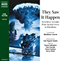 They Saw It Happen: Eyewitness Accounts from Ancient Greece to Hiroshima Audiobook by Compiled by Matthew Lewin Narrated by Tim Pigott-Smith, Teresa Gallagher, Tom George