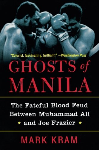 Ghosts of Manila: The Fateful Blood Feud Between Muhammad Ali and Joe - Boxer Joe Frazier