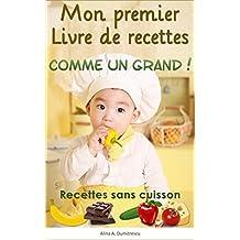 Mon premier Livre de recettes - Comme un Grand !: Recettes sans cuisson (Livres d'activités pour enfants t. 1) (French Edition)