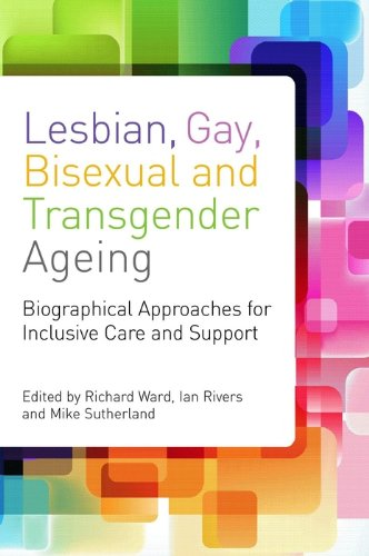 Lesbian, Gay, Bisexual and Transgender Ageing: Biographical Approaches for Inclusive Care and - Maxwell Bailey