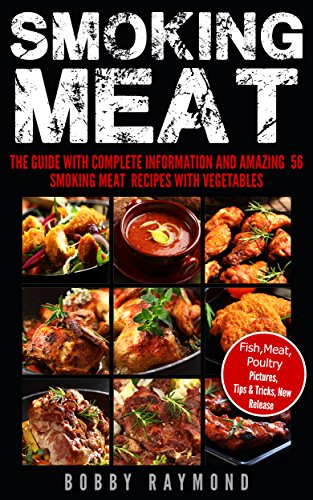 Smoking meat The Guide With Complete Information And Amazing 56 Smoking Meat Recipes With Vegetables: (Camping Recipes, Summer Recipes, Barbecue, Meat Recipes, Grilling Recipes)