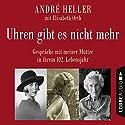 Uhren gibt es nicht mehr: Gespräche mit meiner Mutter in ihrem 102. Lebensjahr Hörbuch von André Heller Gesprochen von: André Heller
