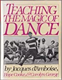 Teaching the Magic of Dance, D'Amboise, Jaques and Cooke, Hope, 0671460773